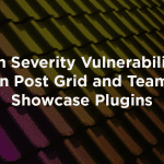 High Severity Vulnerabilities in Post Grid and Team Showcase Plugins