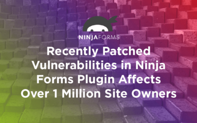 Recently Patched Vulnerabilities in Ninja Forms Plugin Affect Over 1 Million Site Owners