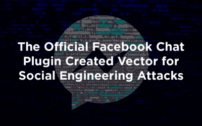 The Official Facebook Chat Plugin Created Vector for Social Engineering Attacks