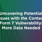 Uncovering Potential Issues with the Contact Form 7 Vulnerability: More Data Needed